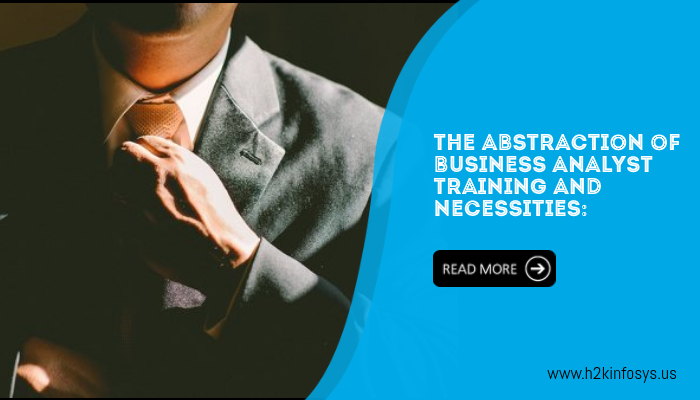 The abstraction of Business Analyst training and necessities: